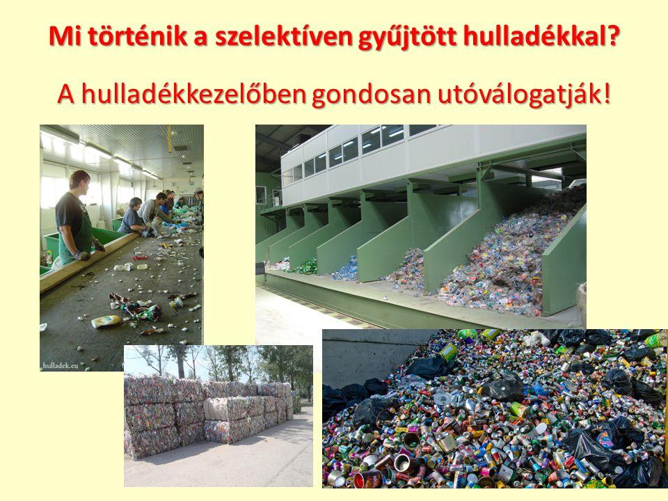 Mi történik a szelektíven gyűjtött hulladékkal