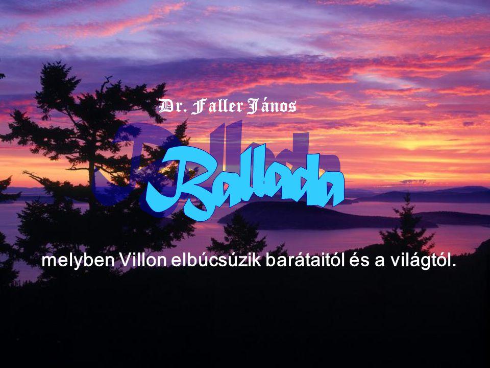 melyben Villon elbúcsúzik barátaitól és a világtól.