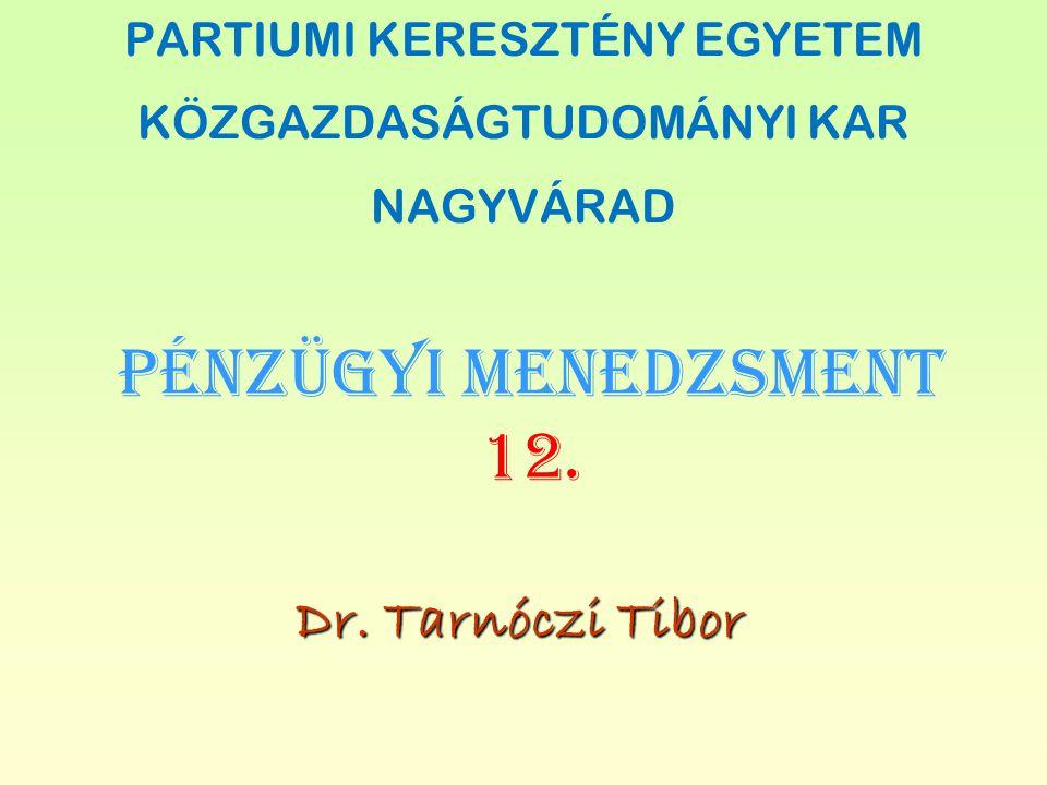 PÉNZÜGYI MENEDZSMENT 12. Dr. Tarnóczi Tibor