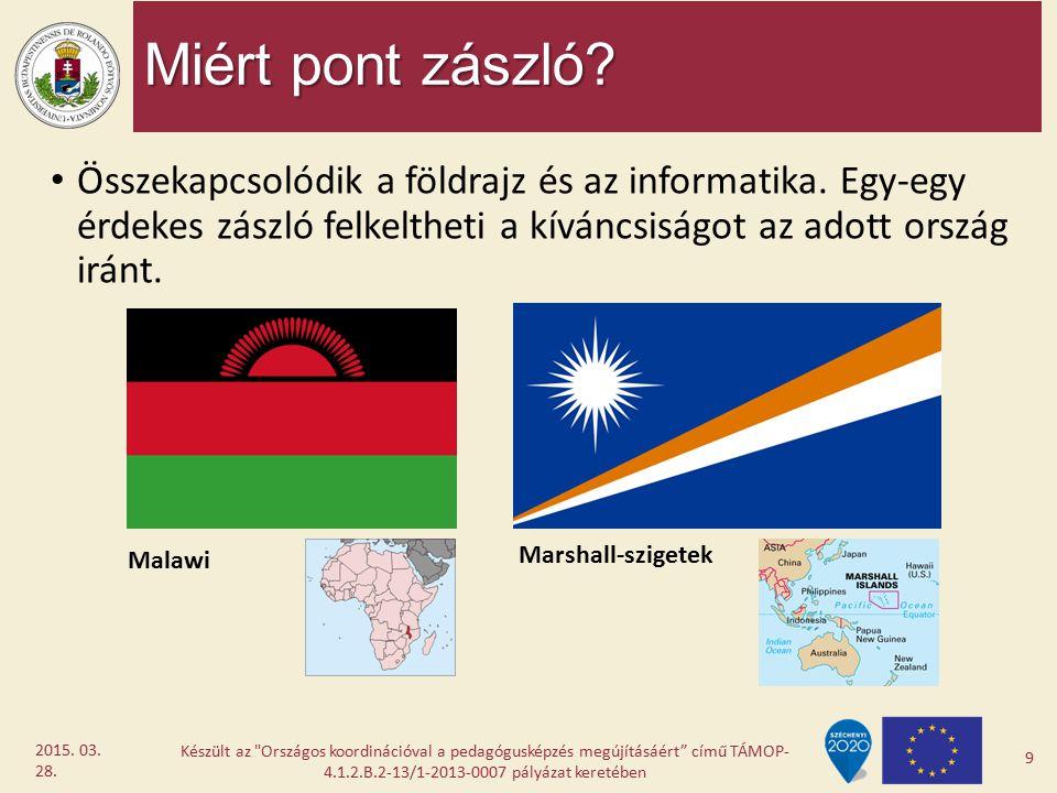 Miért pont zászló Összekapcsolódik a földrajz és az informatika. Egy-egy érdekes zászló felkeltheti a kíváncsiságot az adott ország iránt.