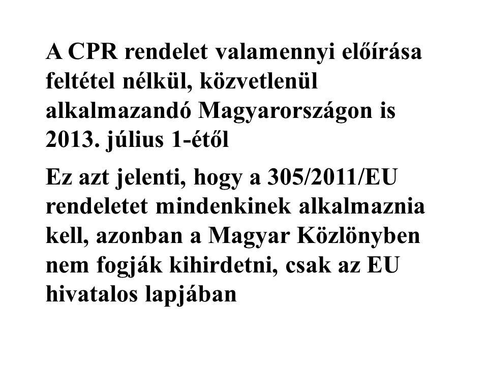 A CPR rendelet valamennyi előírása feltétel nélkül, közvetlenül alkalmazandó Magyarországon is 2013. július 1-étől