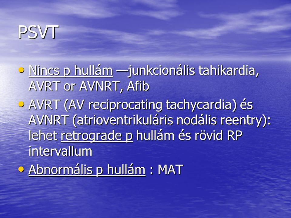 PSVT Nincs p hullám —junkcionális tahikardia, AVRT or AVNRT, Afib