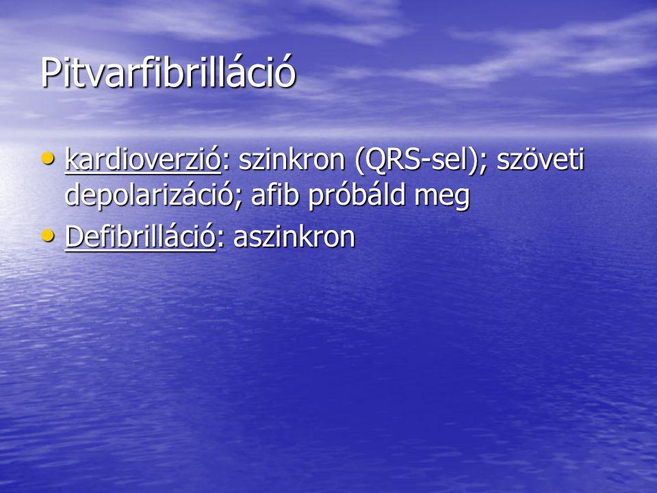 Pitvarfibrilláció kardioverzió: szinkron (QRS-sel); szöveti depolarizáció; afib próbáld meg.