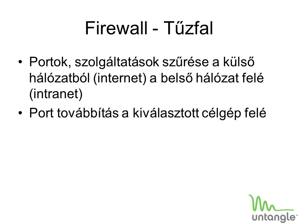 Firewall - Tűzfal Portok, szolgáltatások szűrése a külső hálózatból (internet) a belső hálózat felé (intranet)