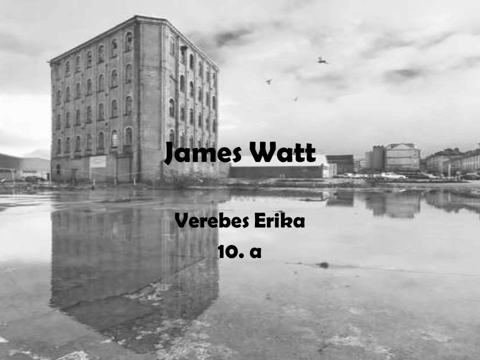 James Watt Verebes Erika 10. a