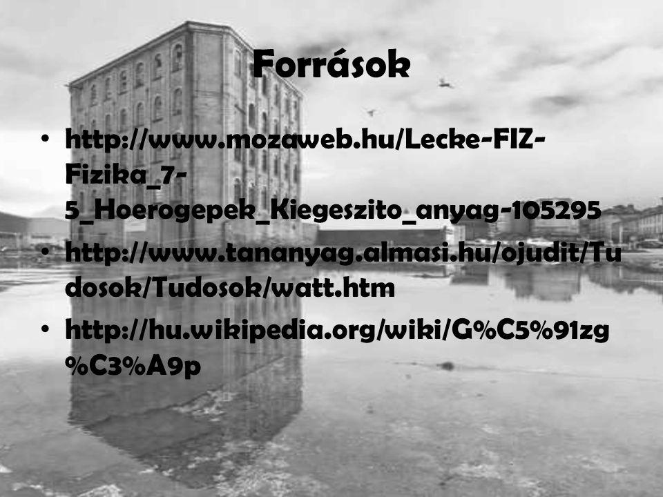 Források http://www.mozaweb.hu/Lecke-FIZ-Fizika_7-5_Hoerogepek_Kiegeszito_anyag-105295.