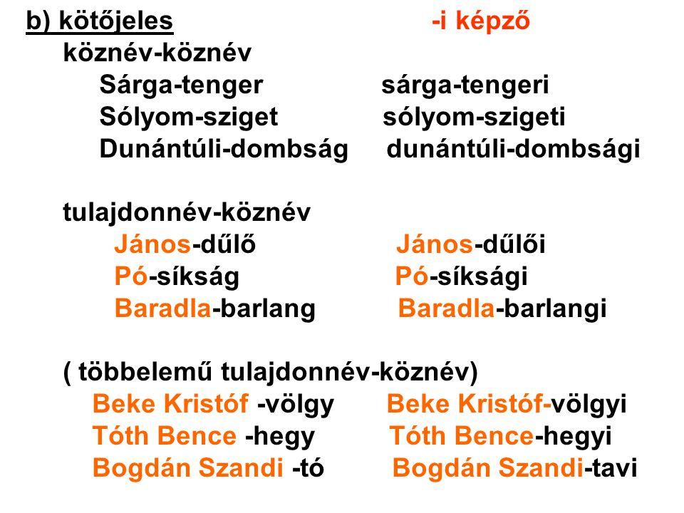 b) kötőjeles -i képző köznév-köznév. Sárga-tenger sárga-tengeri.