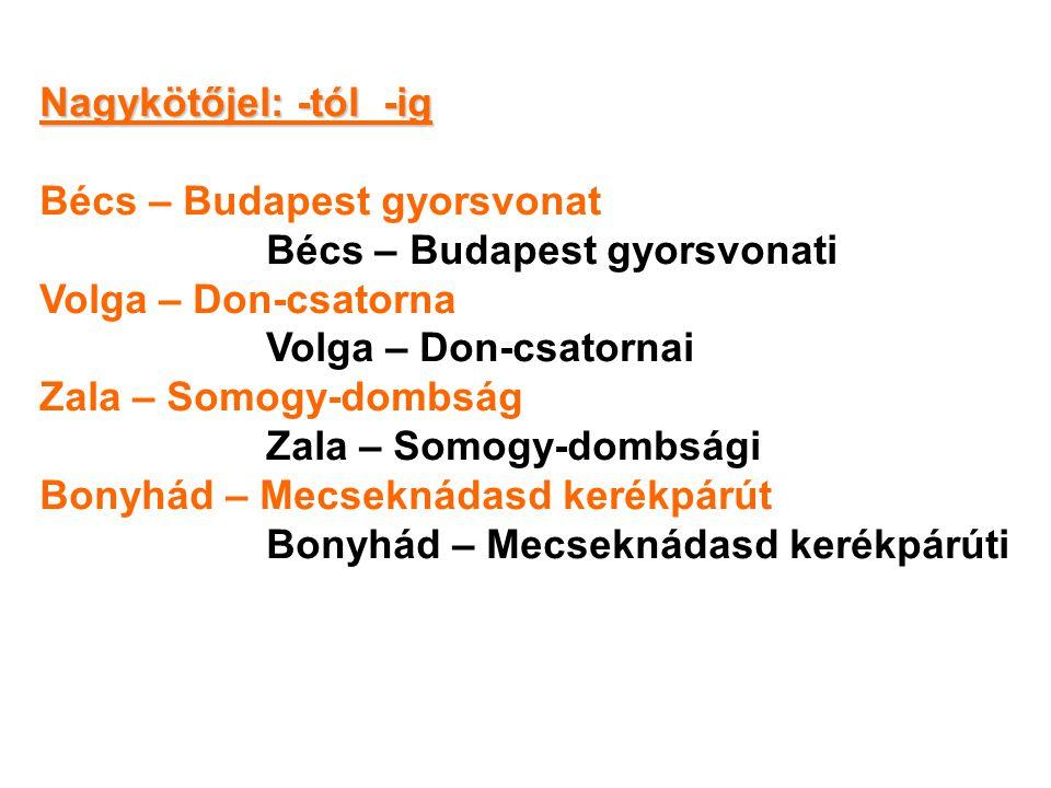 Nagykötőjel: -tól -ig Bécs – Budapest gyorsvonat. Bécs – Budapest gyorsvonati. Volga – Don-csatorna.