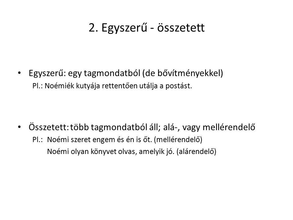 2. Egyszerű - összetett Egyszerű: egy tagmondatból (de bővítményekkel)