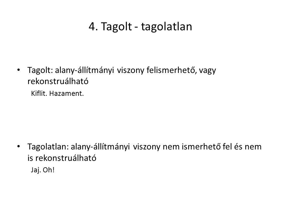 4. Tagolt - tagolatlan Tagolt: alany-állítmányi viszony felismerhető, vagy rekonstruálható. Kiflit. Hazament.