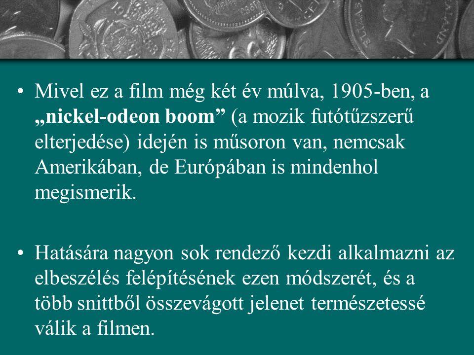 """Mivel ez a film még két év múlva, 1905-ben, a """"nickel-odeon boom (a mozik futótűzszerű elterjedése) idején is műsoron van, nemcsak Amerikában, de Európában is mindenhol megismerik."""