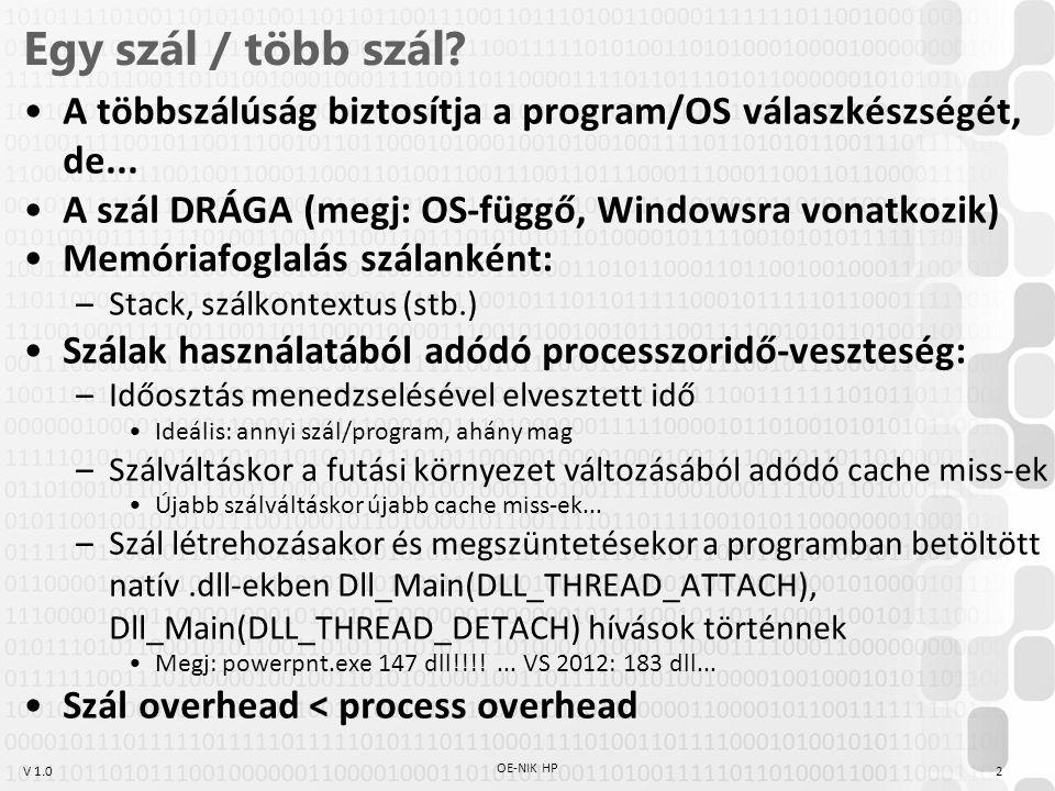 Egy szál / több szál A többszálúság biztosítja a program/OS válaszkészségét, de... A szál DRÁGA (megj: OS-függő, Windowsra vonatkozik)