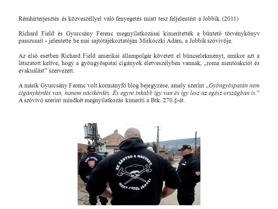 Rémhírterjesztés és közveszéllyel való fenyegetés miatt tesz feljelentést a Jobbik. (2011)