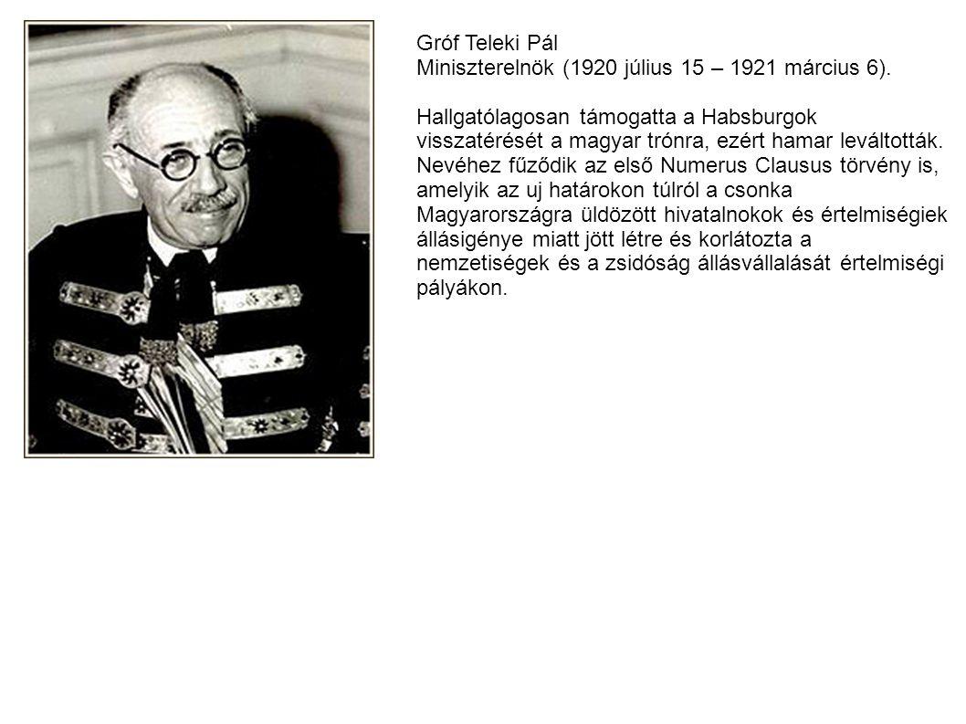 Gróf Teleki Pál Miniszterelnök (1920 július 15 – 1921 március 6). Hallgatólagosan támogatta a Habsburgok.