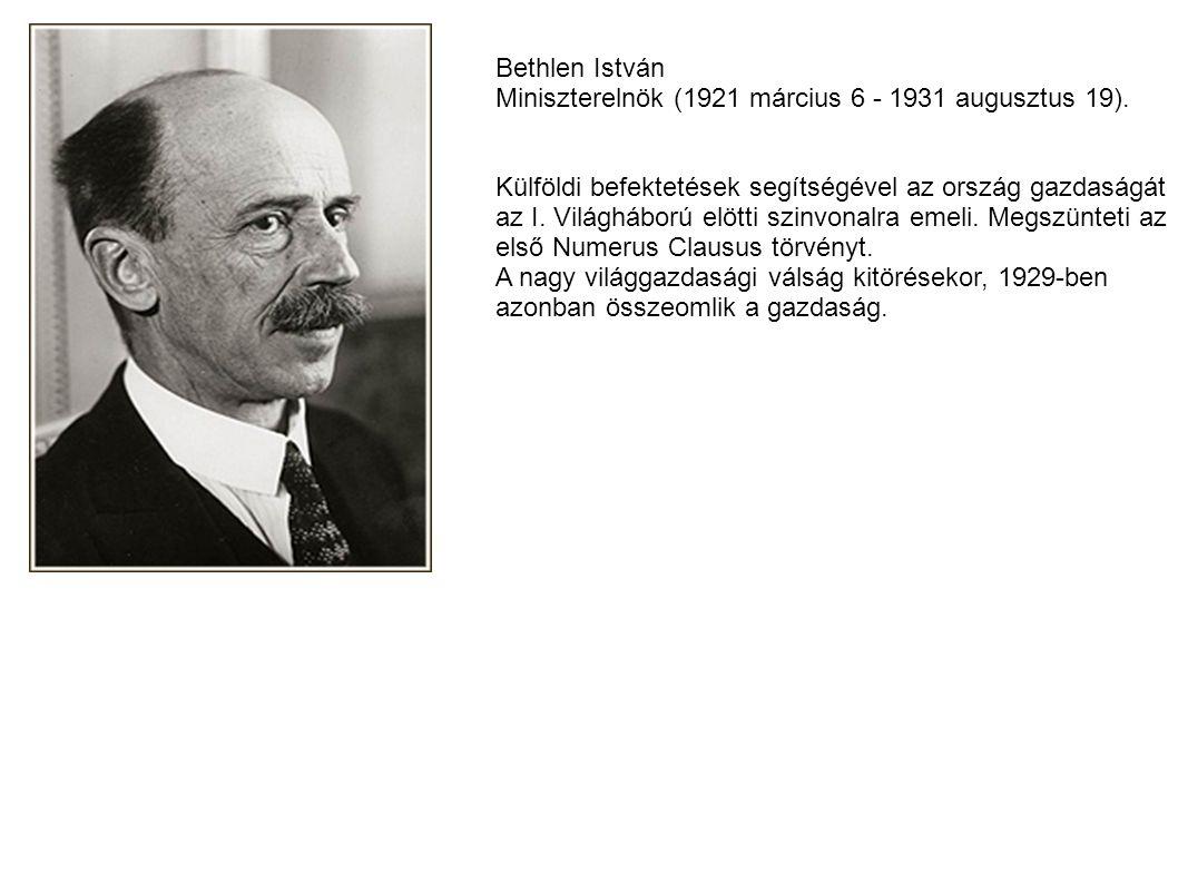 Bethlen István Miniszterelnök (1921 március 6 - 1931 augusztus 19). Külföldi befektetések segítségével az ország gazdaságát.