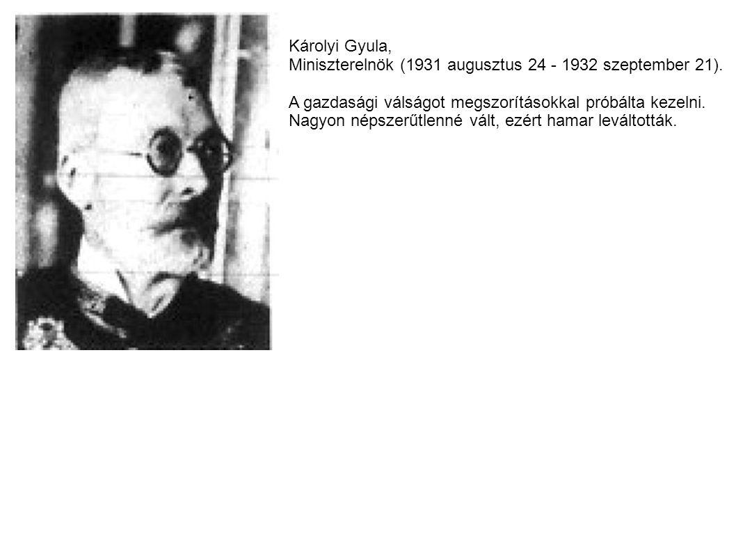 Károlyi Gyula, Miniszterelnök (1931 augusztus 24 - 1932 szeptember 21). A gazdasági válságot megszorításokkal próbálta kezelni.
