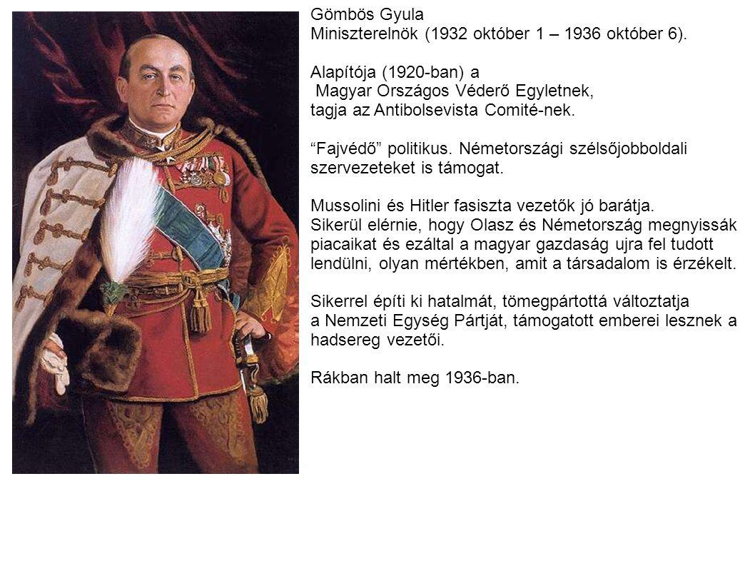 Gömbös Gyula Miniszterelnök (1932 október 1 – 1936 október 6). Alapítója (1920-ban) a. Magyar Országos Véderő Egyletnek,