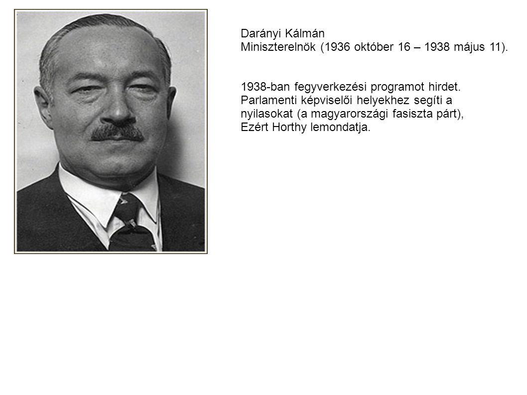 Darányi Kálmán Miniszterelnök (1936 október 16 – 1938 május 11). 1938-ban fegyverkezési programot hirdet.