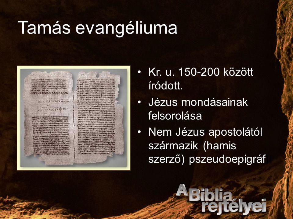 Tamás evangéliuma Kr. u. 150-200 között íródott.