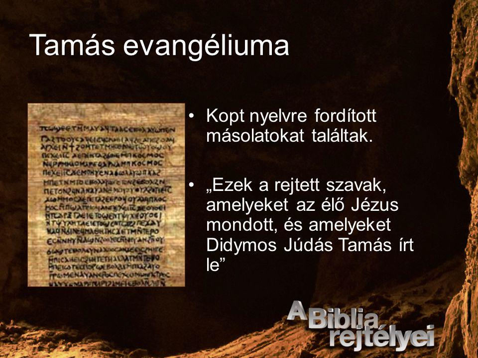 Tamás evangéliuma Kopt nyelvre fordított másolatokat találtak.