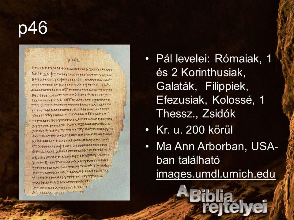 p46 Pál levelei: Rómaiak, 1 és 2 Korinthusiak, Galaták, Filippiek, Efezusiak, Kolossé, 1 Thessz., Zsidók.
