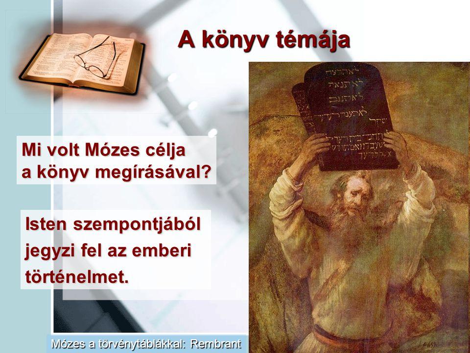 A könyv témája Mi volt Mózes célja a könyv megírásával