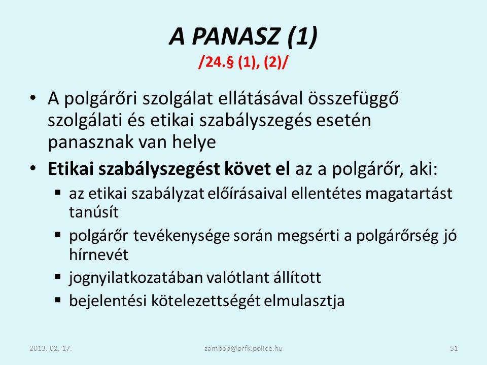 A PANASZ (1) /24.§ (1), (2)/ A polgárőri szolgálat ellátásával összefüggő szolgálati és etikai szabályszegés esetén panasznak van helye.
