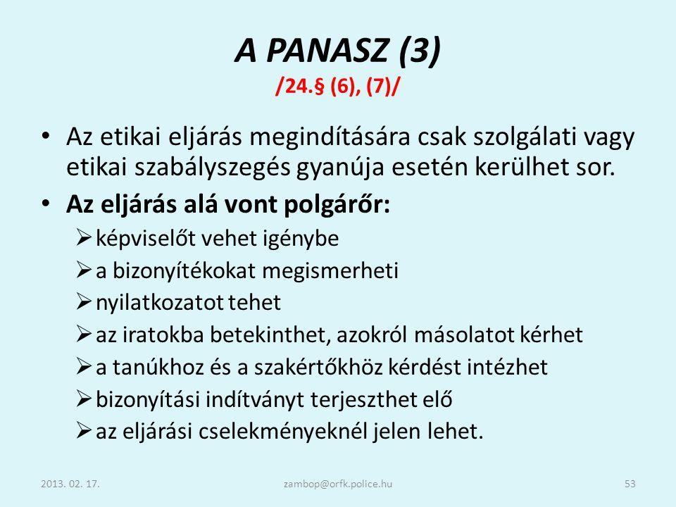 A PANASZ (3) /24.§ (6), (7)/ Az etikai eljárás megindítására csak szolgálati vagy etikai szabályszegés gyanúja esetén kerülhet sor.