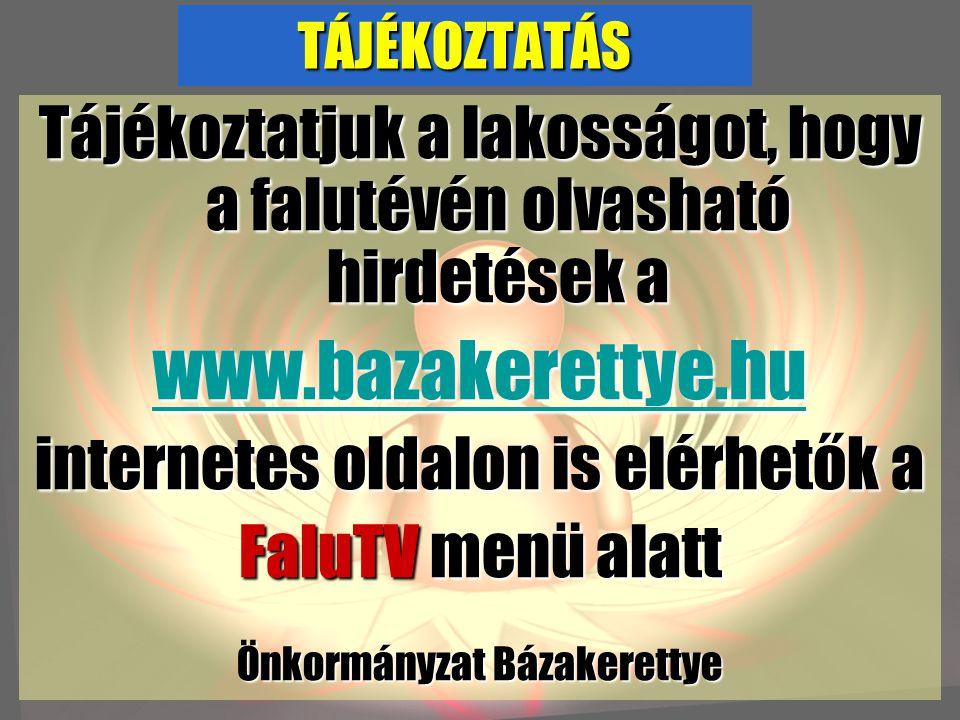 TÁJÉKOZTATÁS Tájékoztatjuk a lakosságot, hogy a falutévén olvasható hirdetések a. www.bazakerettye.hu.