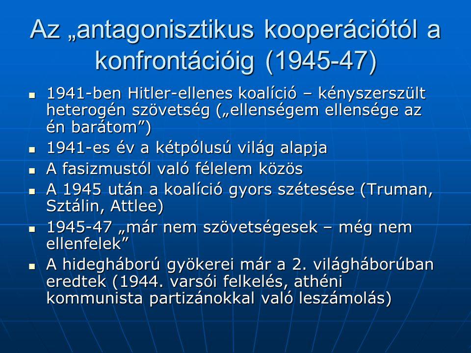 """Az """"antagonisztikus kooperációtól a konfrontációig (1945-47)"""