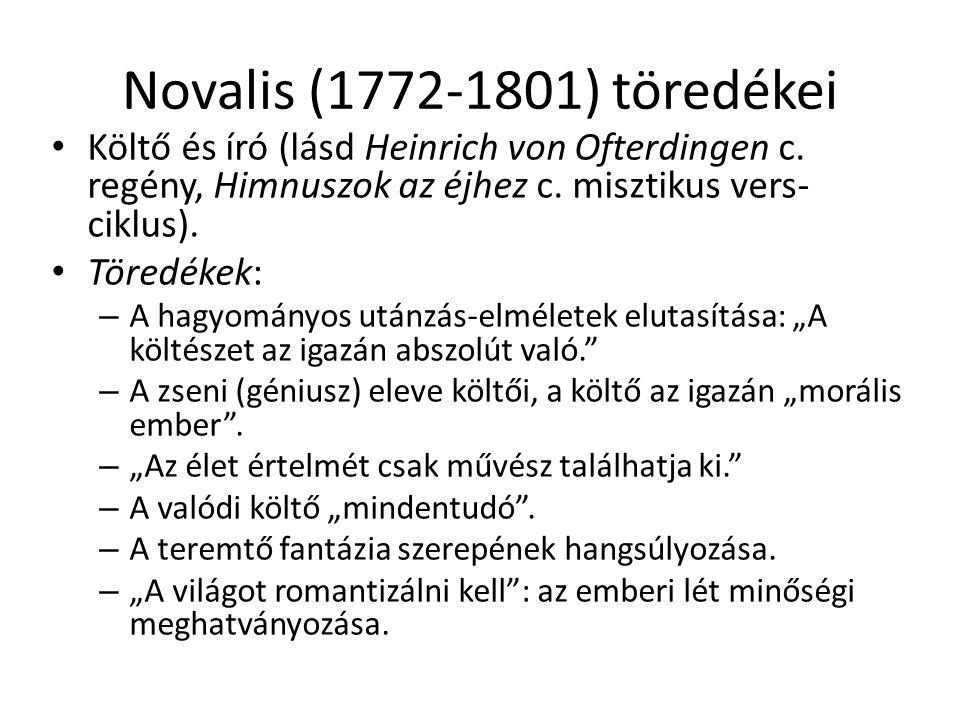 Novalis (1772-1801) töredékei Költő és író (lásd Heinrich von Ofterdingen c. regény, Himnuszok az éjhez c. misztikus vers-ciklus).