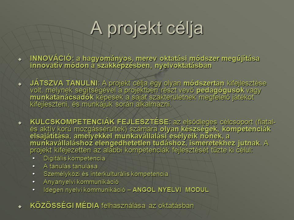 A projekt célja INNOVÁCIÓ: a hagyományos, merev oktatási módszer megújítása innovatív módon a szakképzésben, nyelvoktatásban.
