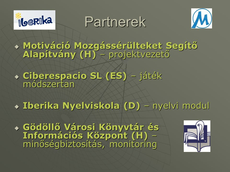 Partnerek Motiváció Mozgássérülteket Segítő Alapítvány (H) – projektvezető. Ciberespacio SL (ES) – játék módszertan.