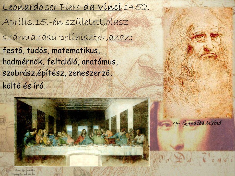Leonardo ser Piero da Vinci 1452. Április.15.-én született,olasz