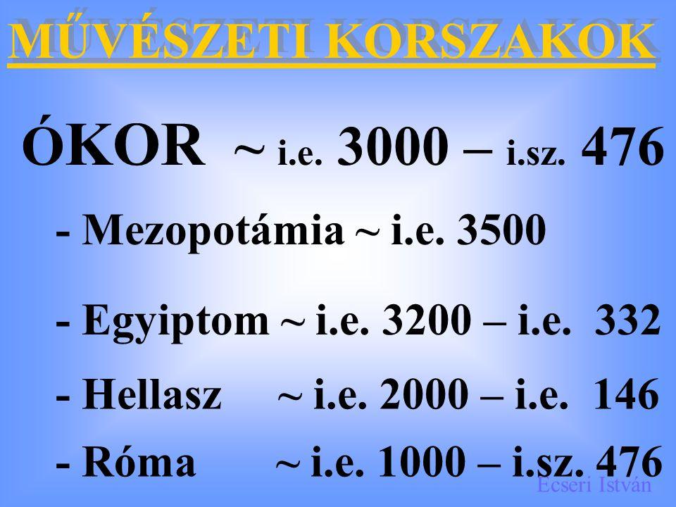 ÓKOR ~ i.e. 3000 – i.sz. 476 MŰVÉSZETI KORSZAKOK