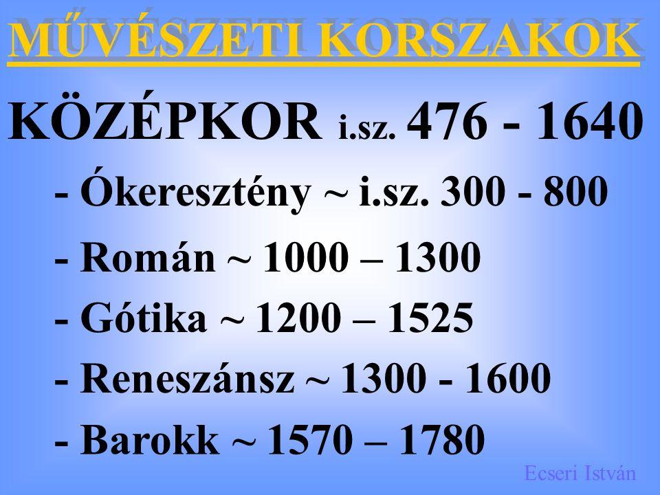 KÖZÉPKOR i.sz. 476 - 1640 MŰVÉSZETI KORSZAKOK