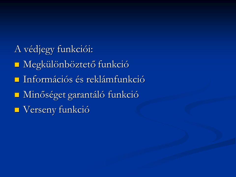 A védjegy funkciói: Megkülönböztető funkció. Információs és reklámfunkció. Minőséget garantáló funkció.