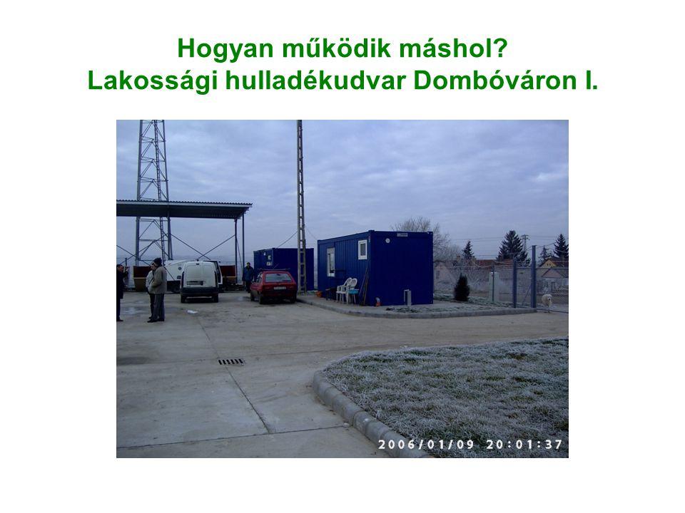 Hogyan működik máshol Lakossági hulladékudvar Dombóváron I.