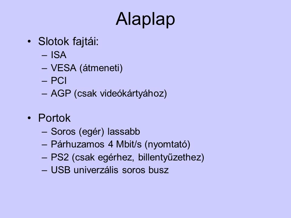 Alaplap Slotok fajtái: Portok ISA VESA (átmeneti) PCI