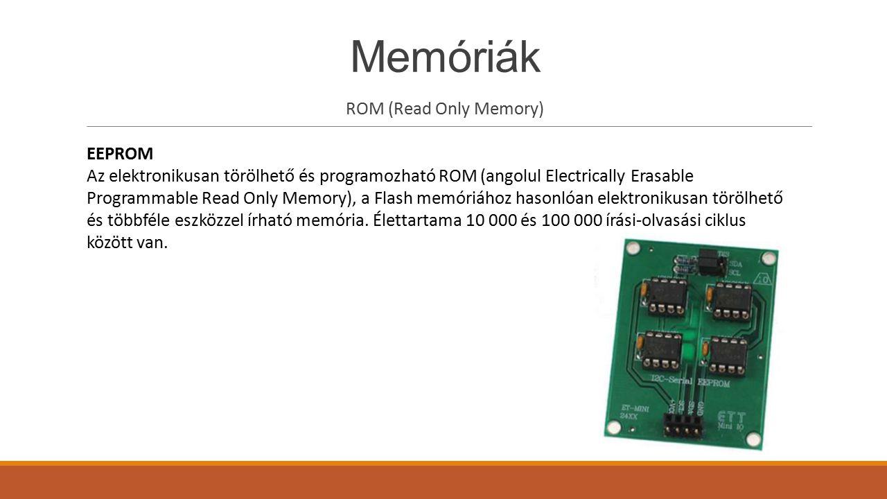 Memóriák ROM (Read Only Memory) EEPROM
