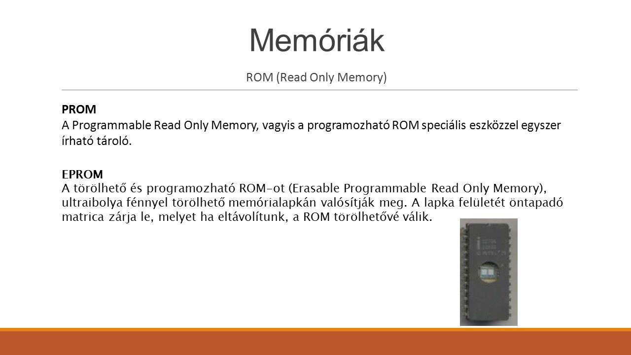 Memóriák ROM (Read Only Memory) PROM
