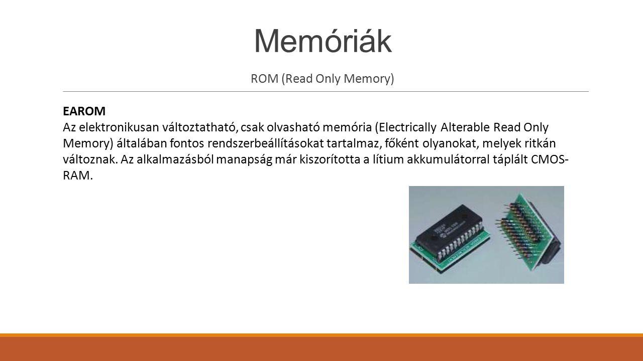 Memóriák ROM (Read Only Memory) EAROM