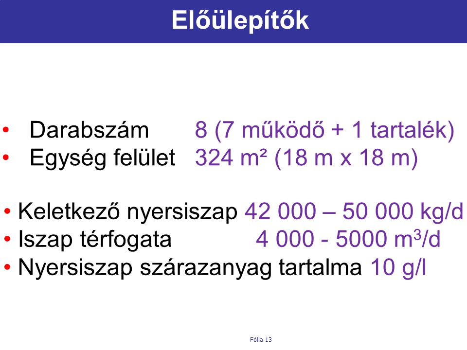 Előülepítők Darabszám 8 (7 működő + 1 tartalék)