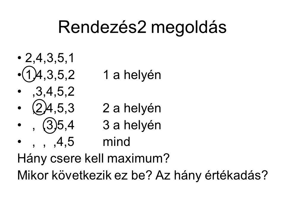 Rendezés2 megoldás 2,4,3,5,1 1,4,3,5,2 1 a helyén ,3,4,5,2