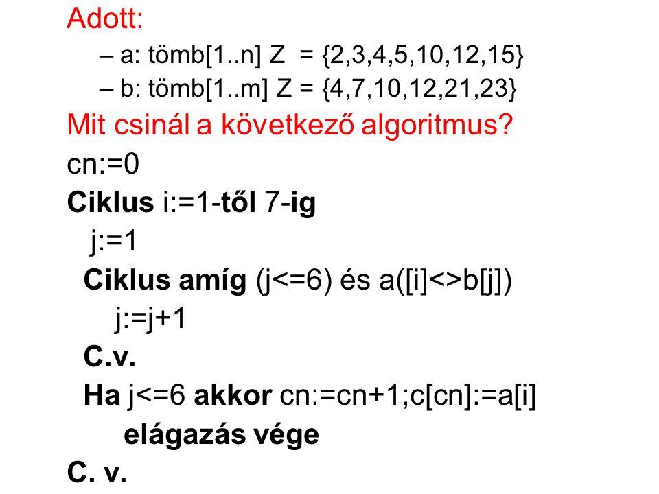 Mit csinál a következő algoritmus cn:=0 Ciklus i:=1-től 7-ig j:=1