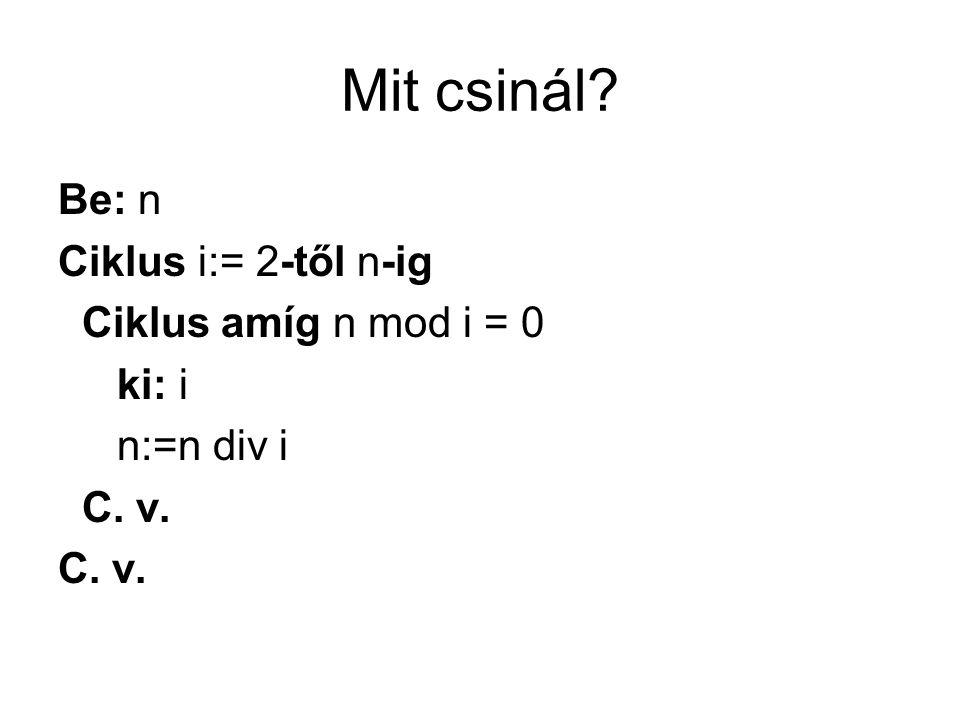 Mit csinál Be: n Ciklus i:= 2-től n-ig Ciklus amíg n mod i = 0 ki: i