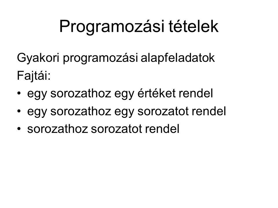 Programozási tételek Gyakori programozási alapfeladatok Fajtái:
