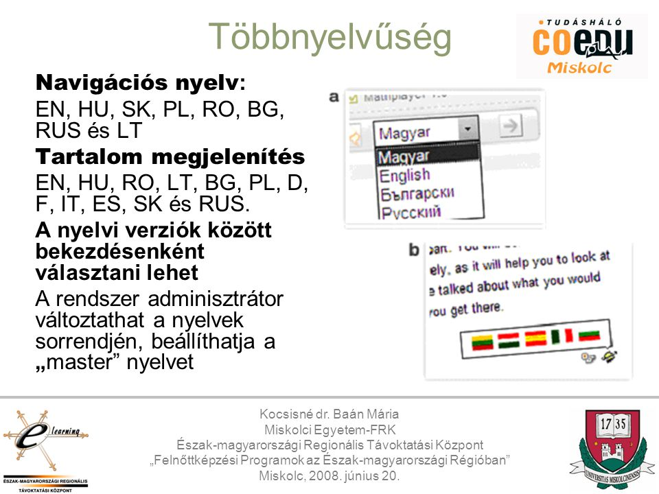 Többnyelvűség Navigációs nyelv: EN, HU, SK, PL, RO, BG, RUS és LT