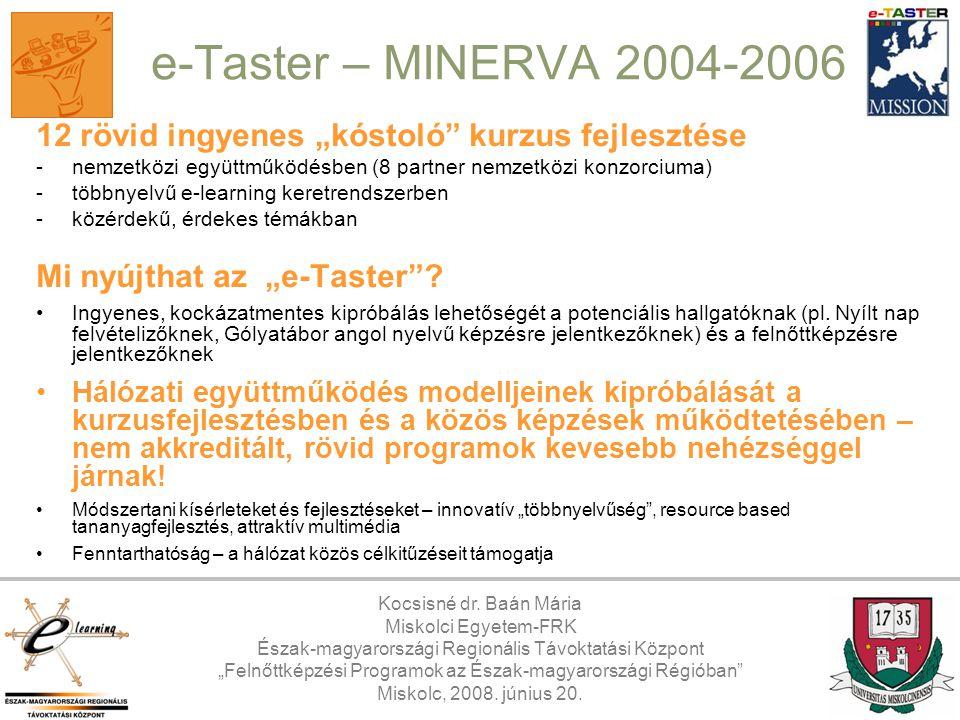 """e-Taster – MINERVA 2004-2006 12 rövid ingyenes """"kóstoló kurzus fejlesztése. - nemzetközi együttműködésben (8 partner nemzetközi konzorciuma)"""