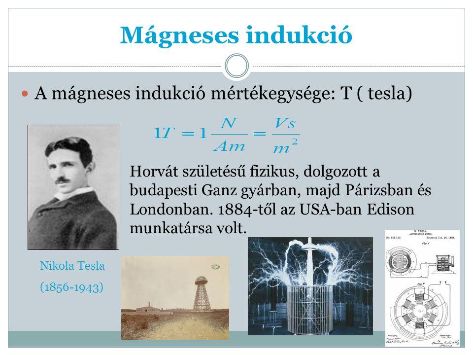 Mágneses indukció A mágneses indukció mértékegysége: T ( tesla)